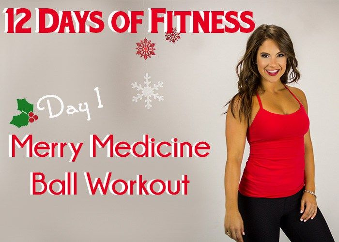 12 Days of Fitness Merry Medicine Ball Workout sculpts sexy muscles while burning major calories!