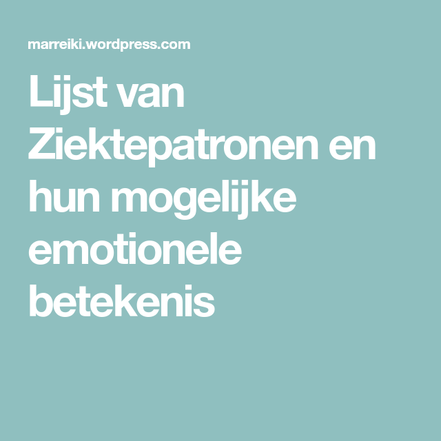 Lijst van Ziektepatronen en hun mogelijke emotionele betekenis ...