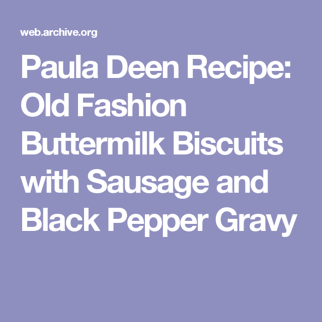 Paula Deen Recipe: Old Fashion Buttermilk Biscuits with Sausage and Black Pepper Gravy