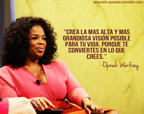 """Create the highest, grandest vision possible for your life, because you become what you believe."" -Oprah Winfrey."