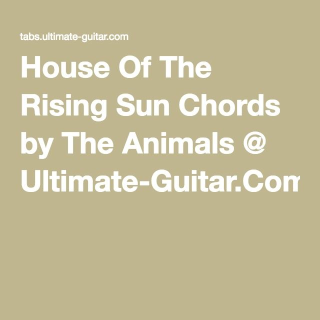 House Of The Rising Sun Chords By The Animals @ Ultimate Guitar.Com