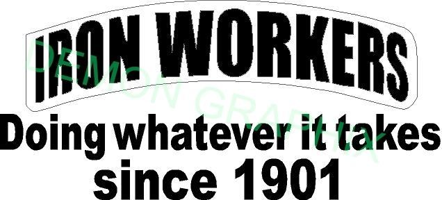 Ironworkers Doing whatever it takes since 1901 vinyl decal//sticker rigger