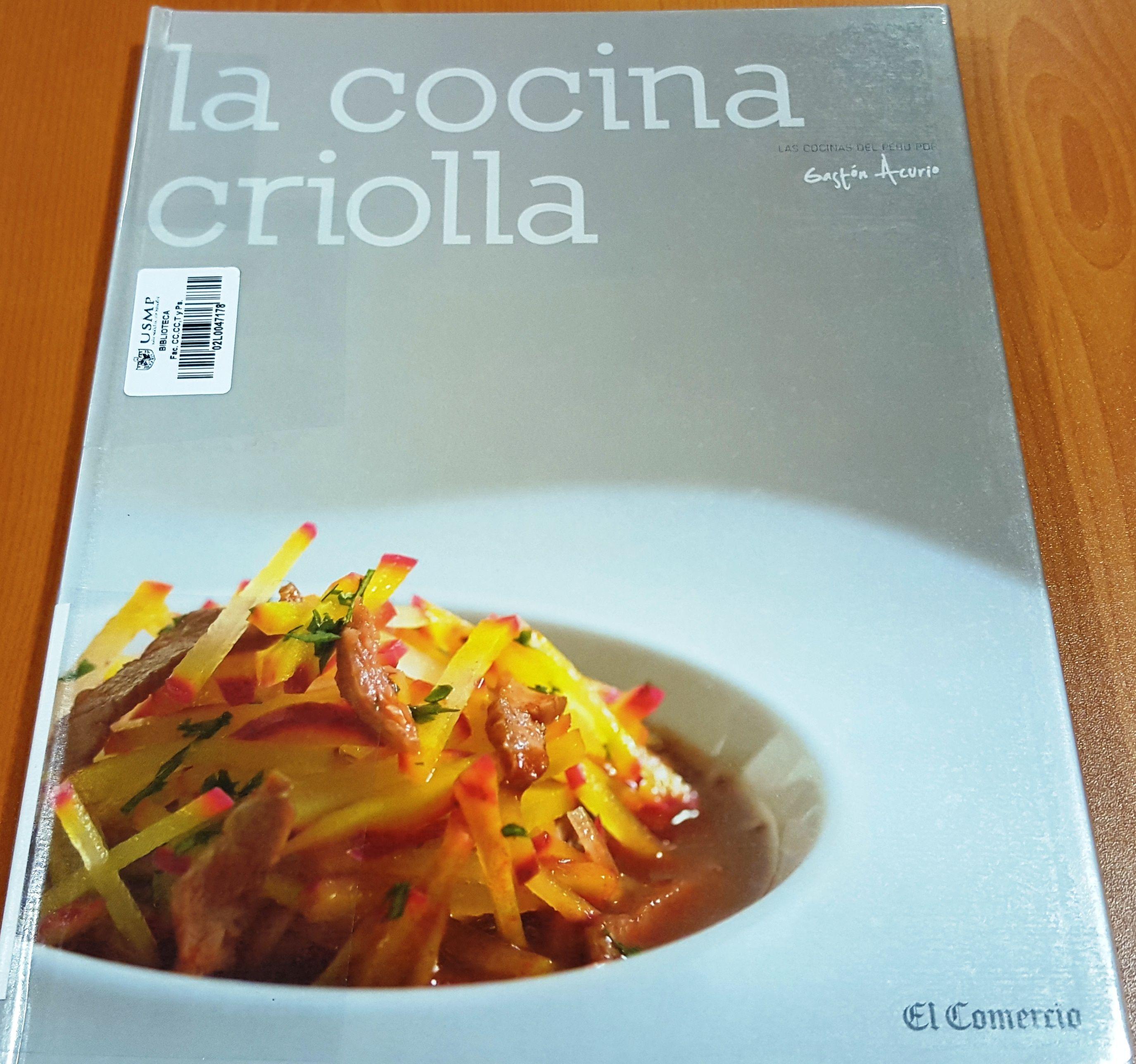 Título: La cocina criolla / Autor: Acurio, Gastón /  Ubicación: FCCTP – Gastronomía – Tercer piso / Código: G/PE/ 641.5 A19CP 1