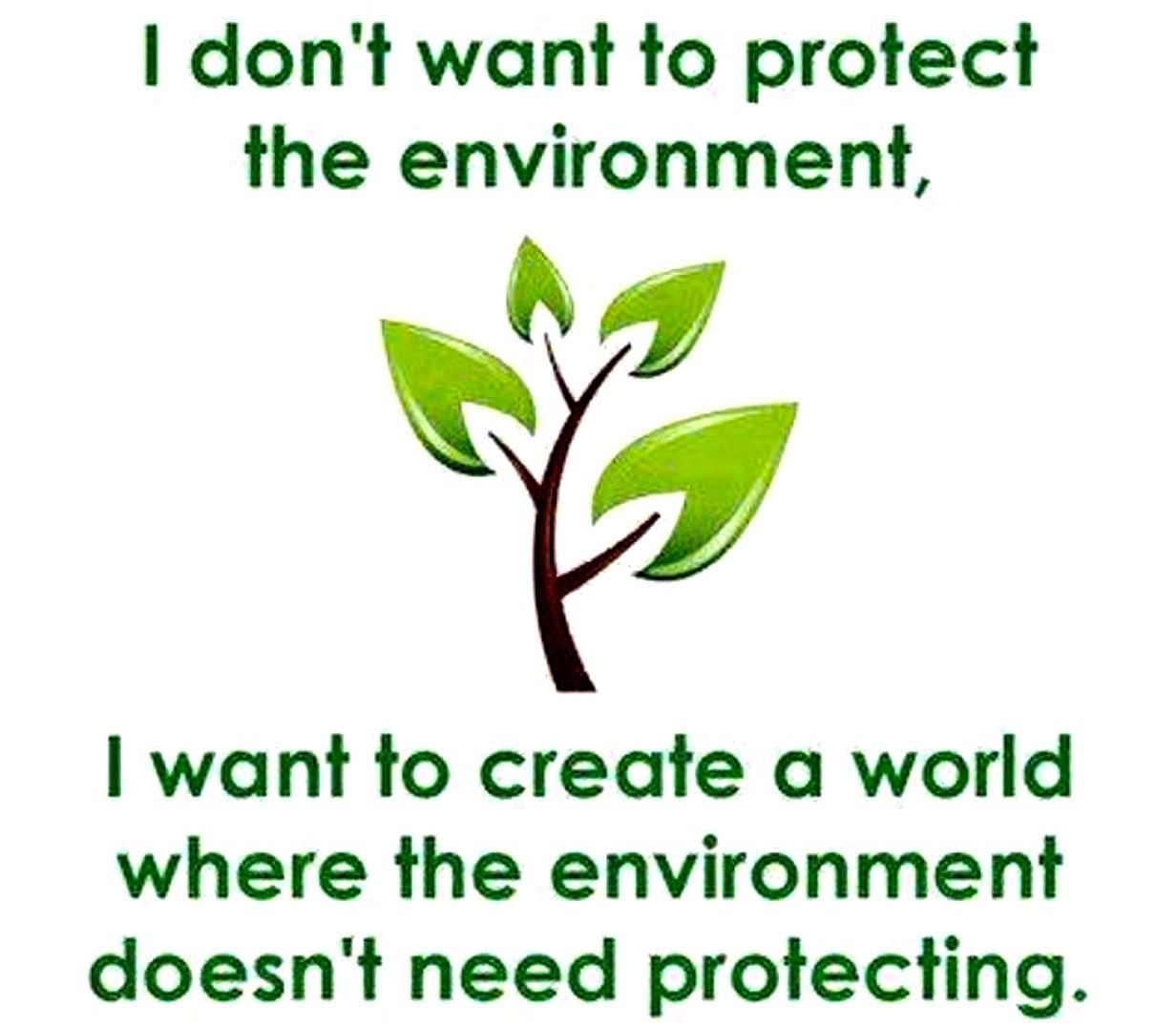 I Don T Want To Protect The Environment Environment Save