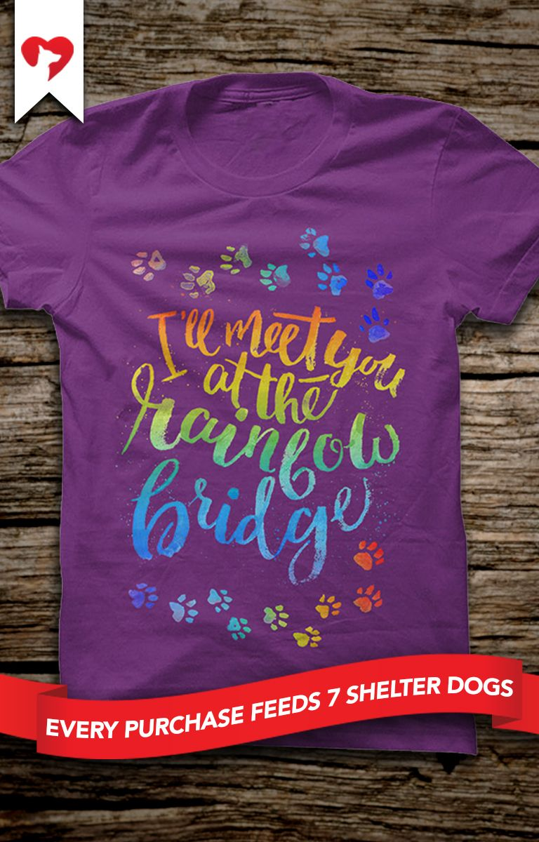 Who will you be meeting at the rainbow bridge?  **Every purchase feeds 7 shelter dogs!