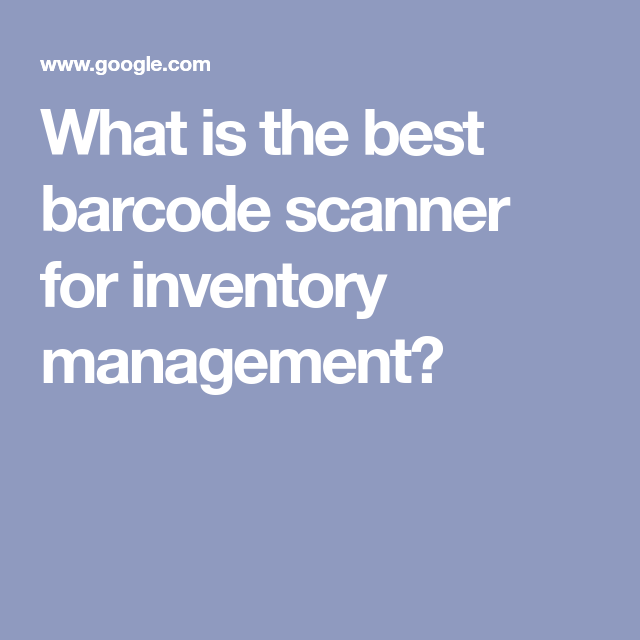 What Is The Best Barcode Scanner For Inventory Management Inventory Management Software Barcode Scanner Barcode