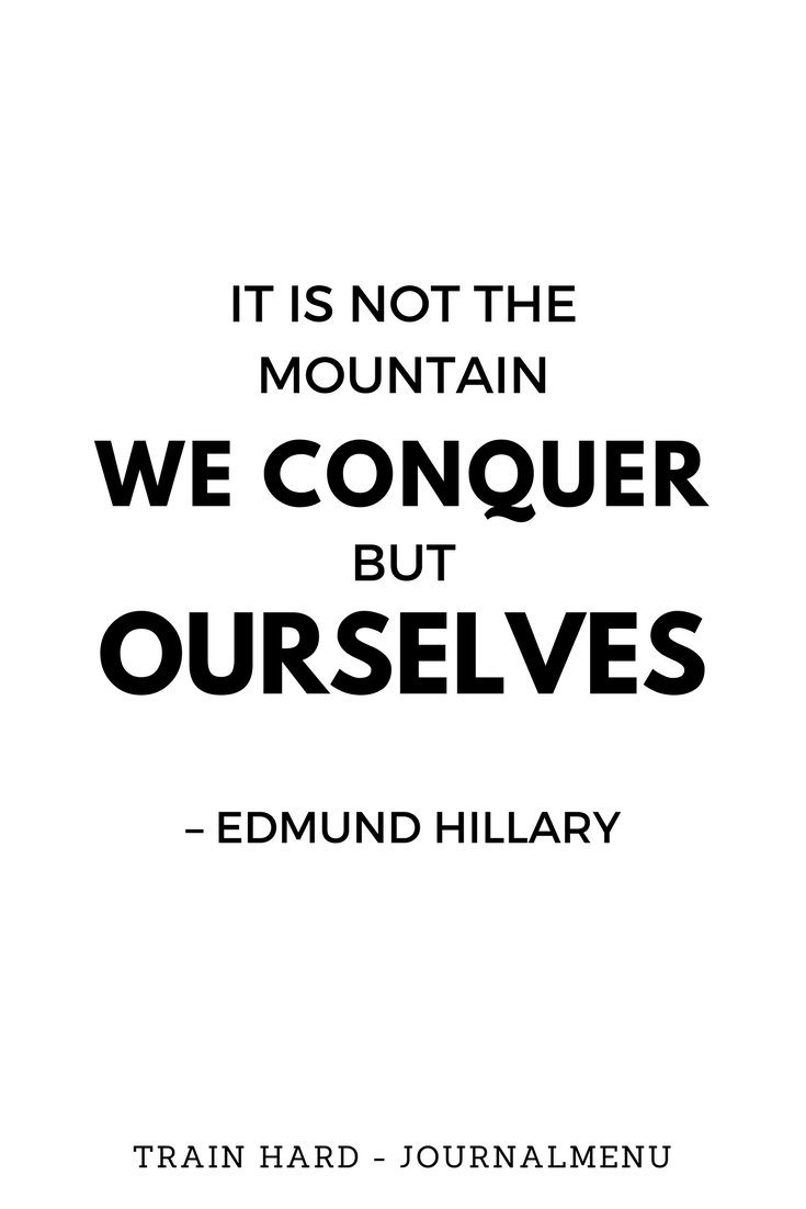 Journal Fitness Inspiration Quote - It is not the mountain we conquer but ourselves by Edmund Hillary. Add this image to your custom fitness journal and reap the benefits of keeping present words which inspire youFitness Inspiration Quote - It is not the mountain we conquer but ourselves by Edmund Hillary. Add this image to your custom fitness jou...