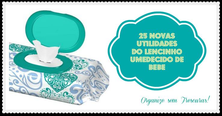 79a95e99121 25 novas utilidades do lencinho umedecido de bebê