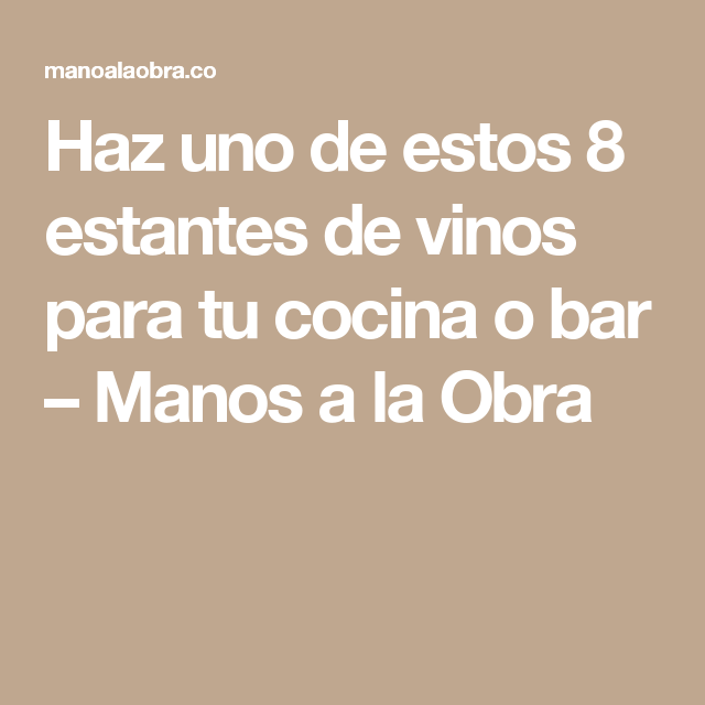 Haz uno de estos 8 estantes de vinos para tu cocina o bar – Manos a ...