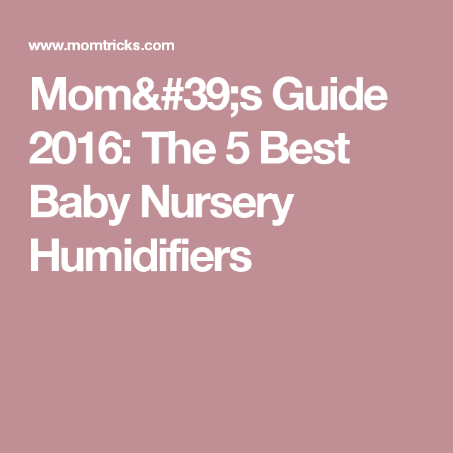 Mom's Guide 2016: The 5 Best Baby Nursery Humidifiers