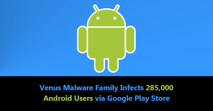 """New Malware Family """"Venus"""" Infects 285,000 Android Users"""
