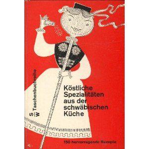 Köstliche Spezialitäten aus der schwäbischen Küche: 150 hervorragende Rezepte ausgewählt von Anneliese Schuhholz (Hardcover)