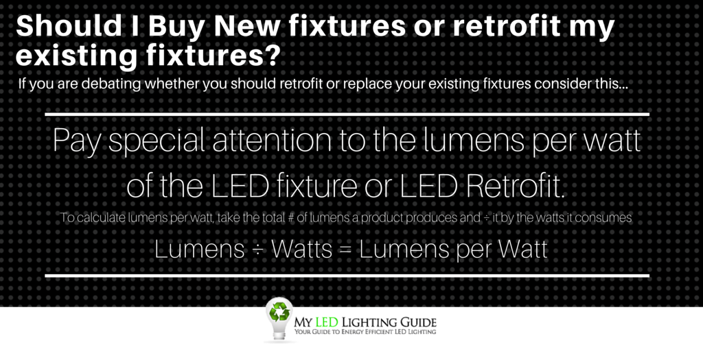 Should I Buy New fixtures or retrofit my existing fixtures? Here are some points of discussion you should consider if you are debating whether you should retrofit or replace your existing fixtures.