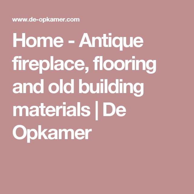 Home - Antique fireplace, flooring and old building materials | De Opkamer