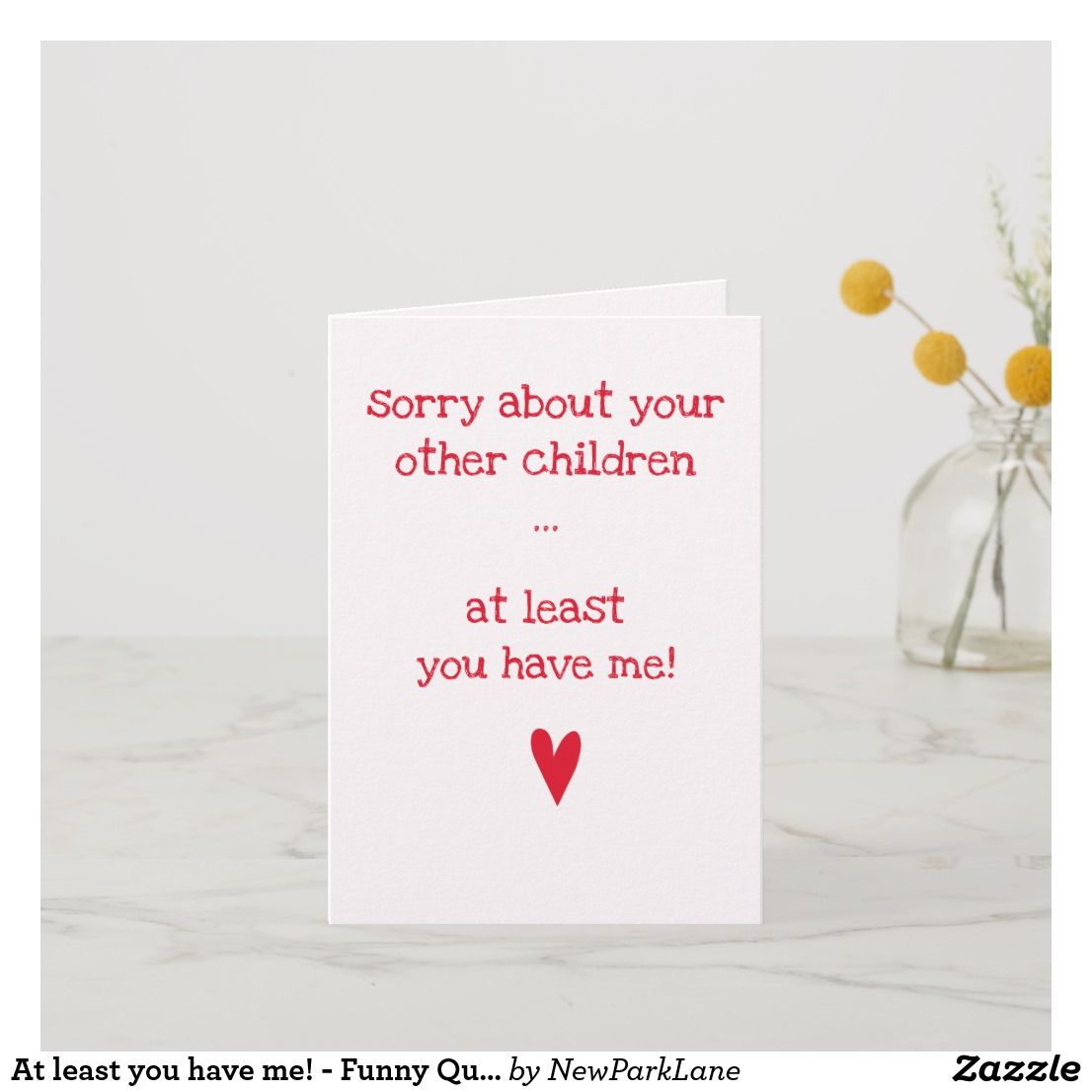 At Least You Have Me Funny Quote Father S Day Card Zazzle Com Father Quotes Dad Quotes Father S Day Diy