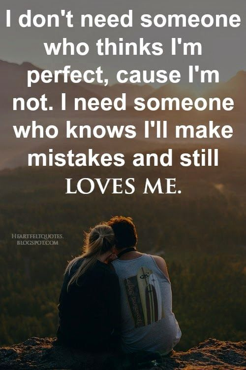 Heartfelt Quotes I Don T Need Someone Who Thinks I M Perfect Cause I M Not I Need Someone Who Knows I Ll M Heartfelt Quotes Inspirational Quotes Life Quotes