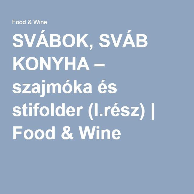 SVÁBOK, SVÁB KONYHA – szajmóka és stifolder (I.rész)   Food & Wine ...