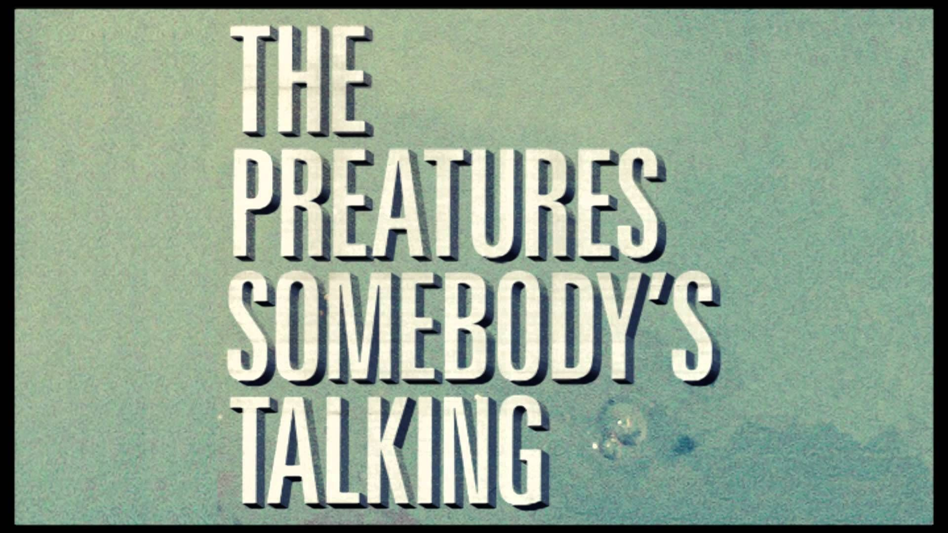 The Preatures - Somebodys Talking (Audio Only)