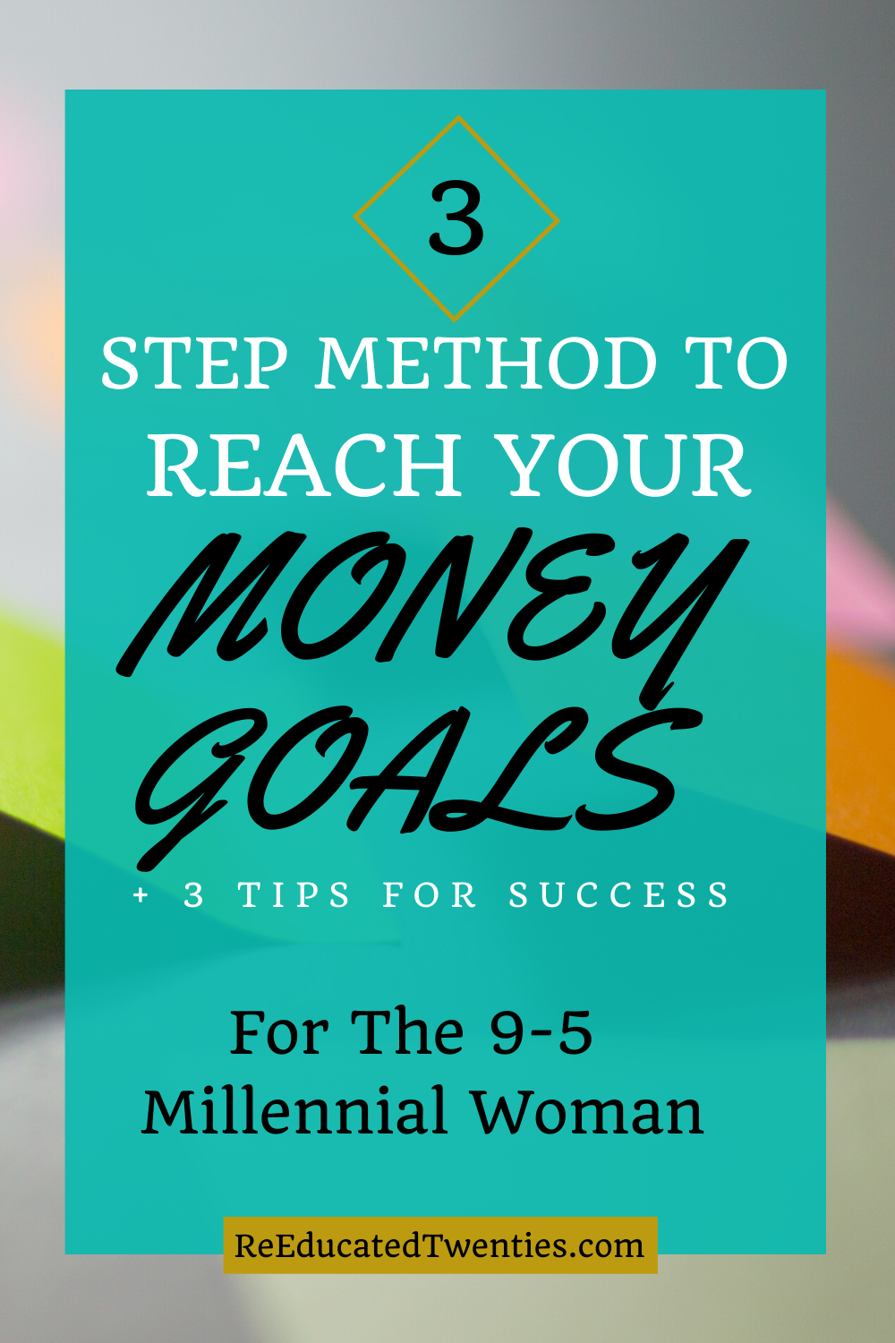 3 Step Money Goals Method for the 9-5 Millennial Woman by ReEducated Twenties. #PersonalFinance #Millennials #budgeting #moneygoals