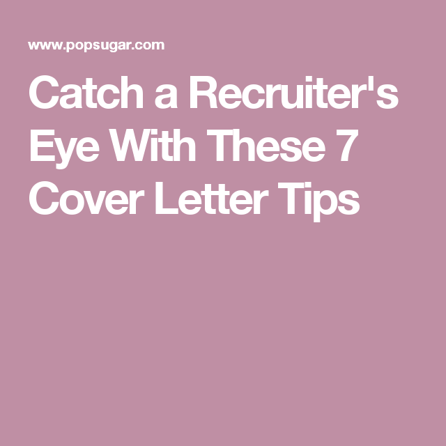 Catch a Recruiter s Eye With These 7 Cover Letter Tips