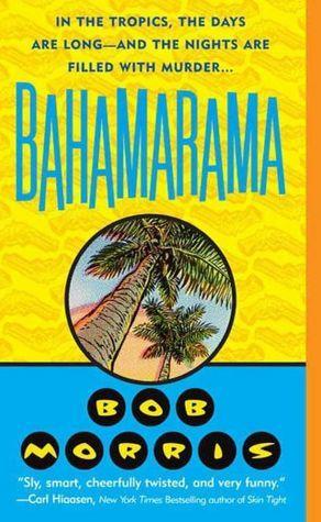 Bahamarama. Read the Zach Chasteen series. Bob Morris rocks.