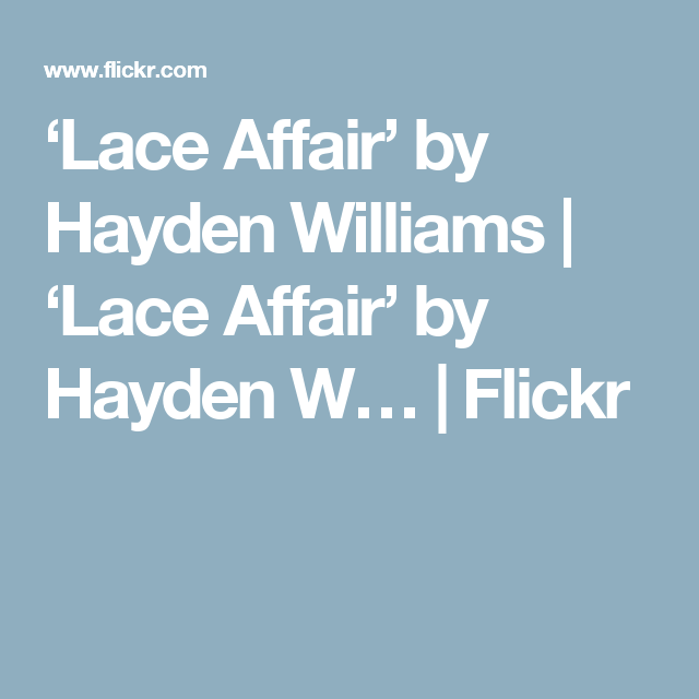 'Lace Affair' by Hayden Williams | 'Lace Affair' by Hayden W… | Flickr