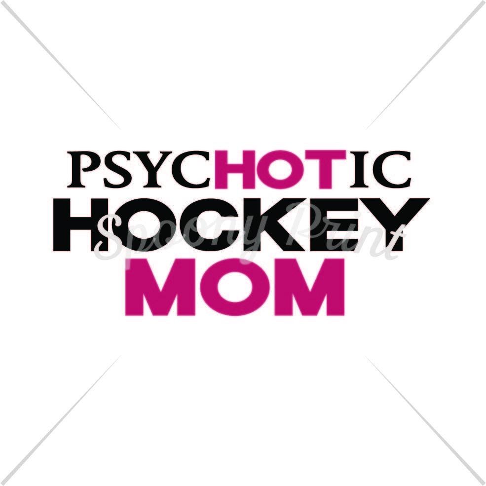 Psychotic Hockey Mom By Spoonyprint Thehungryjpeg Com Hockey Ad Psychotic Mom Thehungryjpeg Adver Basketball Mom Hockey Mom Mom