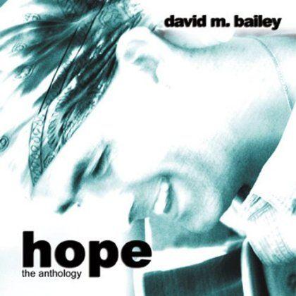 David M Bailey - Hope-The Anthology