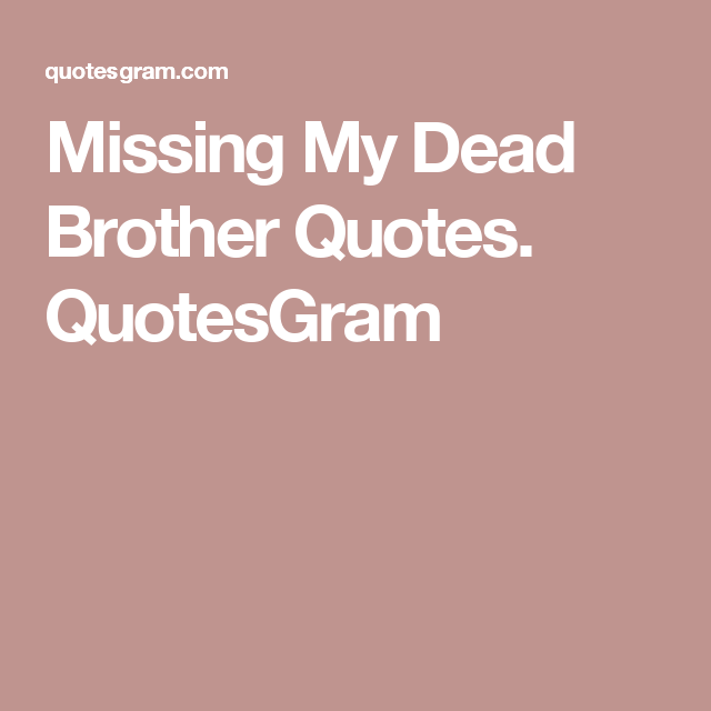 Missing My Dead Brother Quotes. QuotesGram   Sons   Pinterest ...