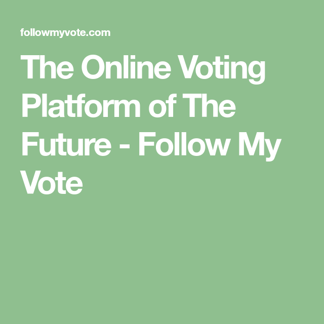 The Online Voting Platform of The Future - Follow My Vote