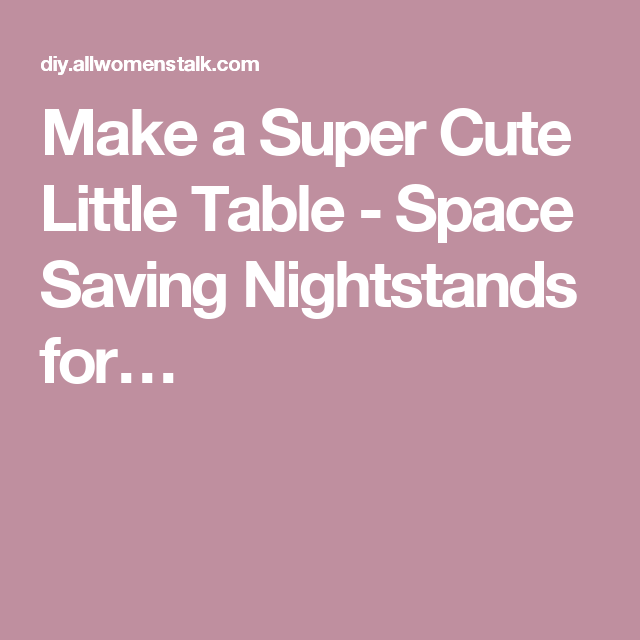Make A Super Cute Little Table Space Saving Nightstands For Space Saving Nightstand Space