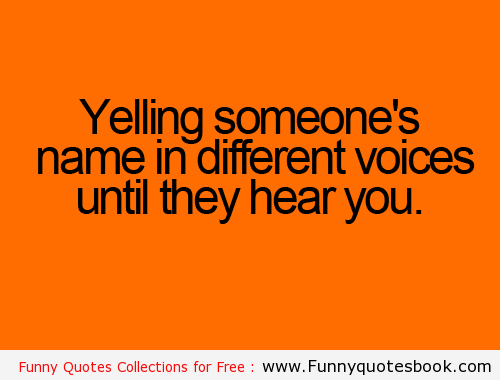 Yelling Someone Name Funny Quotes Funny Quotes Quotes Funny