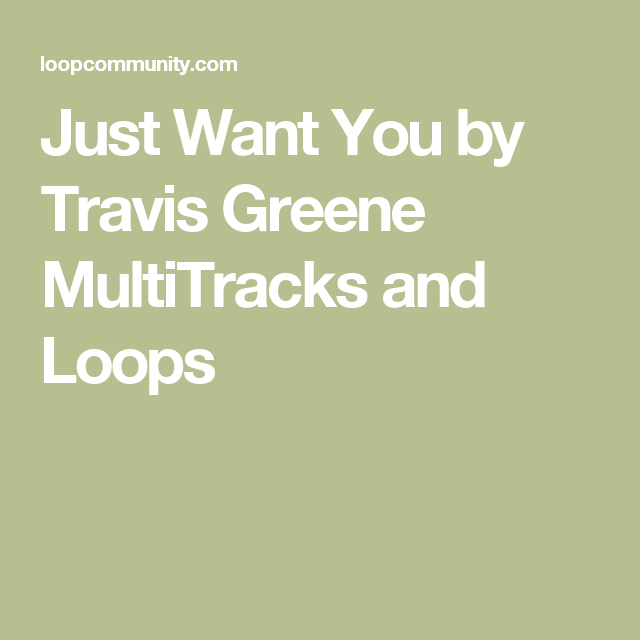 Just Want You by Travis Greene MultiTracks and Loops | Multi