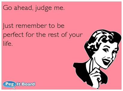 Quote On Relationships Ecard Go Ahead Judge Me Just Remember To