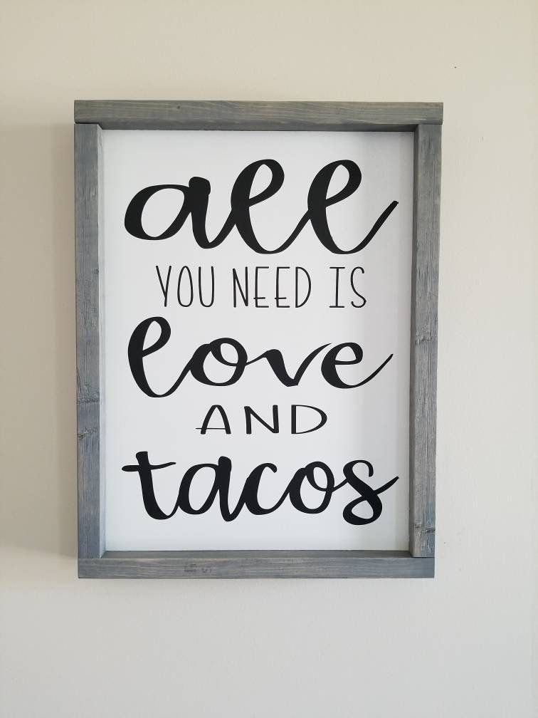 All You Need Is Love And Tacos Love And Tacos Sign Taco Sign Custom Wood Sign Farmhouse Sign Custom Wood Signs Custom Wood Farmhouse Signs