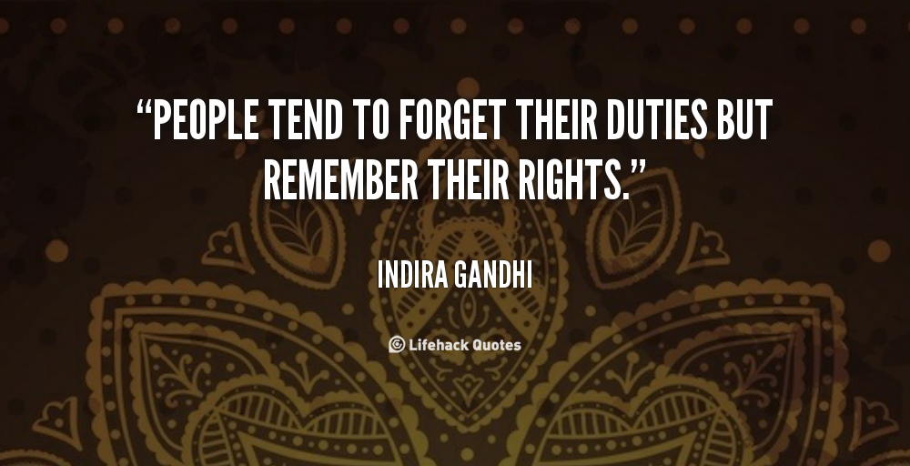 People tend to forget their duties but remember their rights people tend to forget their duties but remember their rights indira gandhi at lifehack altavistaventures Image collections