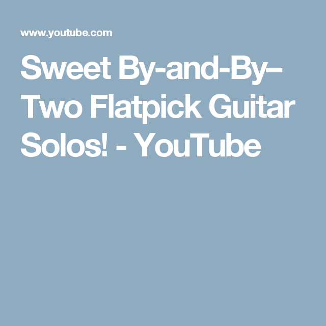 Sweet By-and-By– Two Flatpick Guitar Solos! - YouTube