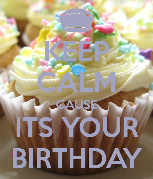 KEEP CALM CAUSE ITS YOUR BIRTHDAY Tjn