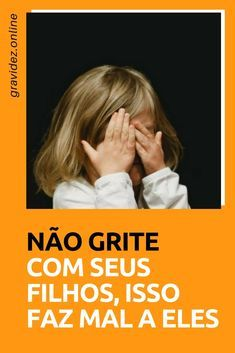 Gritar Com Filhos Educacao Para Bebe Educar Filhos E Criar Filhos