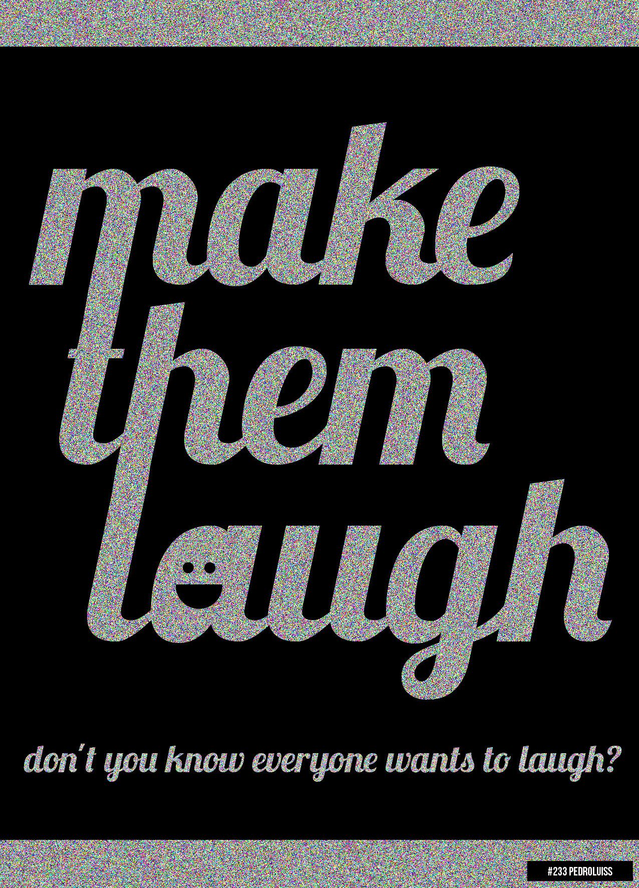 233 make them laugh typography quotes laugh words