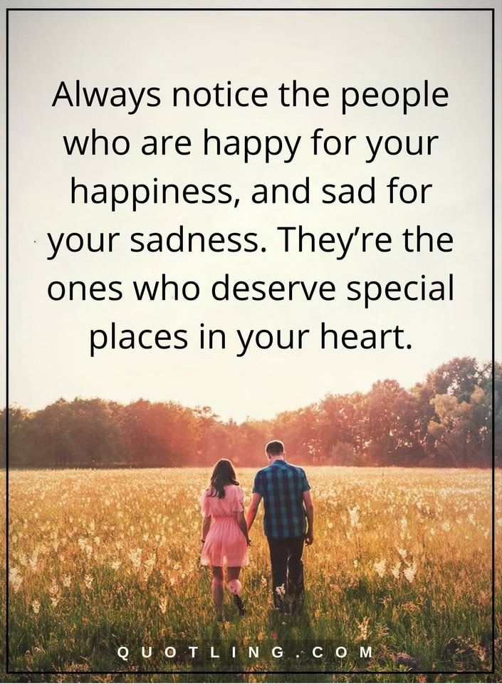 Always notice the people who are happy for your