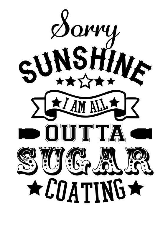 Sorry Sunshine Outta Sugar Coating Svg File Quote Cut File