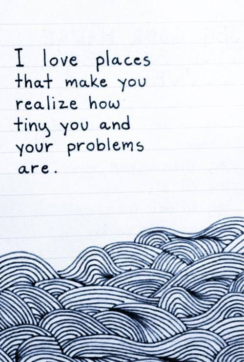 I love #places that make you #realize how tiny you and your #problems are.  For me it has been- Africa, the dump in Guatemala city, oppression of women internationally, etc etc