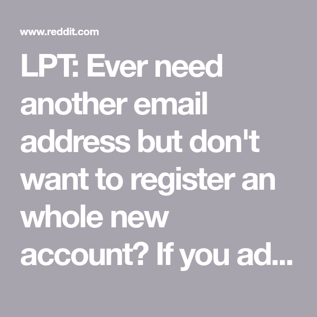 Lpt Ever Need Another Email Address But Don T Want To Register An Whole New Account If You Add A 1 2 Etc Before Accounting Addressing Email Address