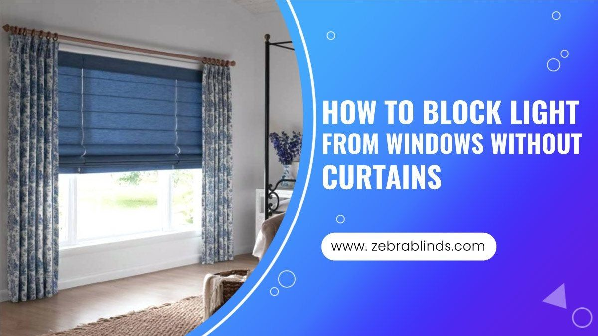 How to Block Light from Windows without Curtains Fabric