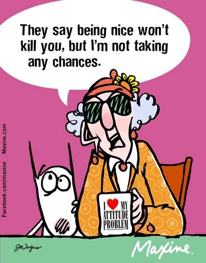 Maxine On Being Nice Maxine Funny True Quotes Humor