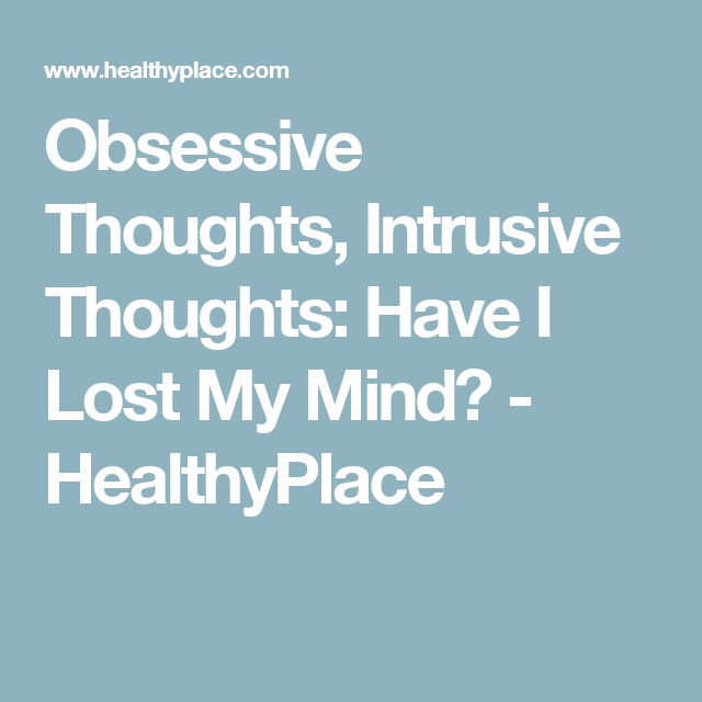 Obsessive Thoughts Intrusive Thoughts Have I Lost My Mind