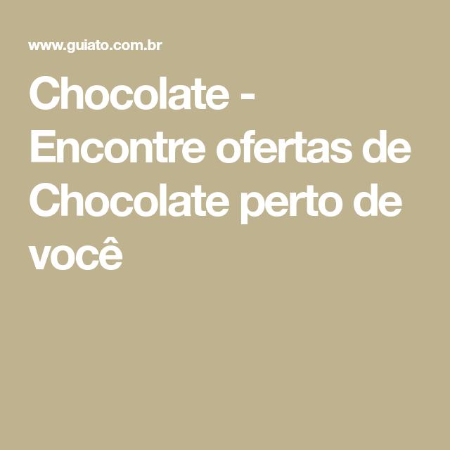 Chocolate - Encontre ofertas de Chocolate perto de você