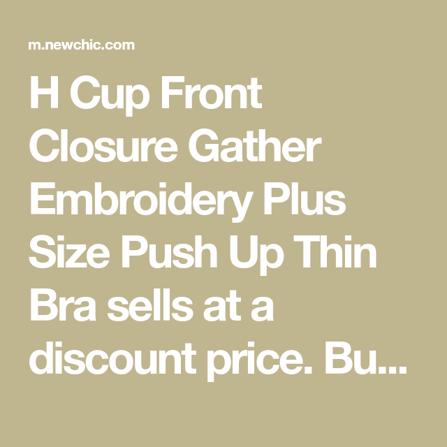 f9def2c56c894 H Cup Front Closure Gather Embroidery Plus Size Push Up Thin Bra sells at a  discount