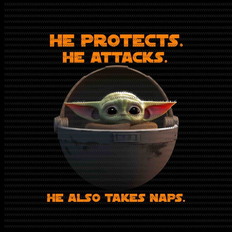 He Protects He Attacks He Also Takes Naps The Mandalorian The Child Christmas Png Baby Yoda Png Star Wars Png The Child Png Graphic T Shirt Design Yoda Meme Yoda Png